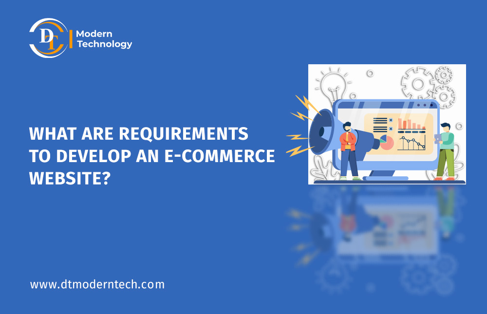 What are requirements to Develop an E-commerce Website?